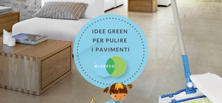 Pulire i pavimenti in modo naturale: 3 idee green